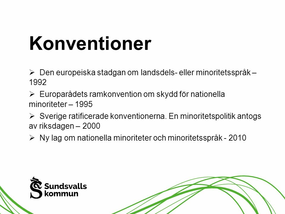 Konventioner Den europeiska stadgan om landsdels- eller minoritetsspråk – 1992.
