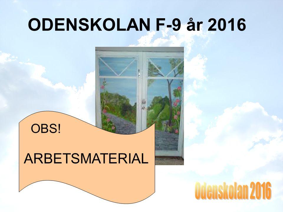 ODENSKOLAN F-9 år 2016 OBS! ARBETSMATERIAL