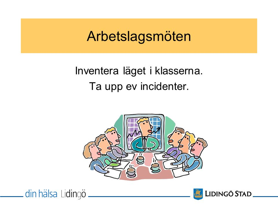 Inventera läget i klasserna. Ta upp ev incidenter.