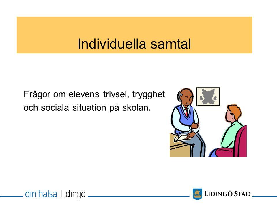 Individuella samtal Frågor om elevens trivsel, trygghet och sociala situation på skolan.