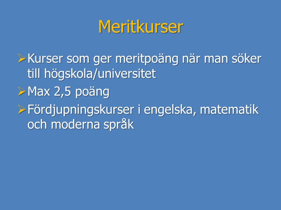 Meritkurser Kurser som ger meritpoäng när man söker till högskola/universitet. Max 2,5 poäng.