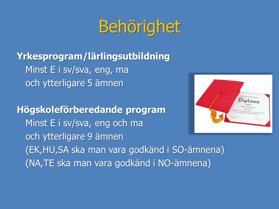 Behörighet Yrkesprogram/lärlingsutbildning Minst E i sv/sva, eng, ma