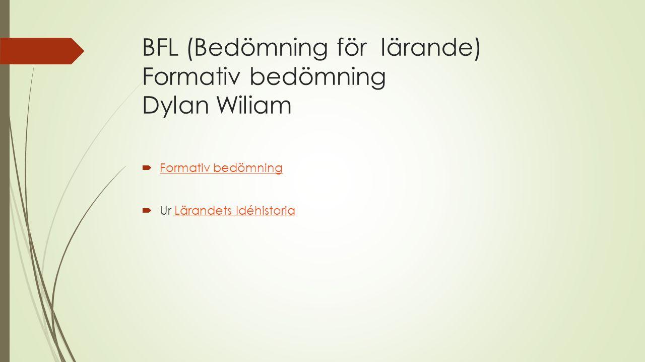 BFL (Bedömning för lärande) Formativ bedömning Dylan Wiliam