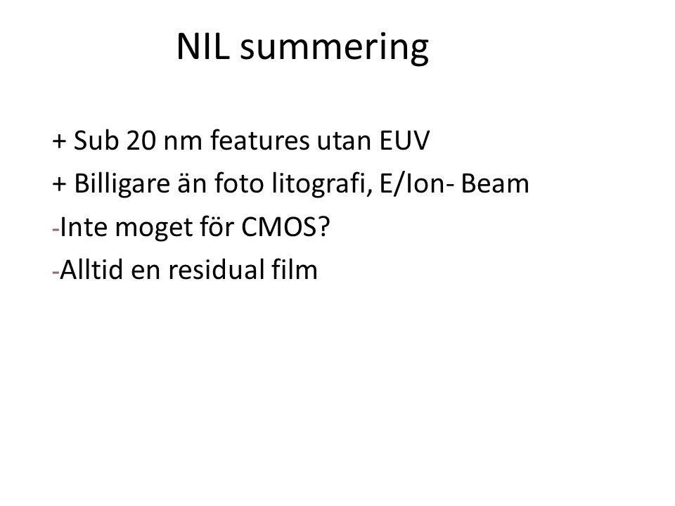 NIL summering + Sub 20 nm features utan EUV