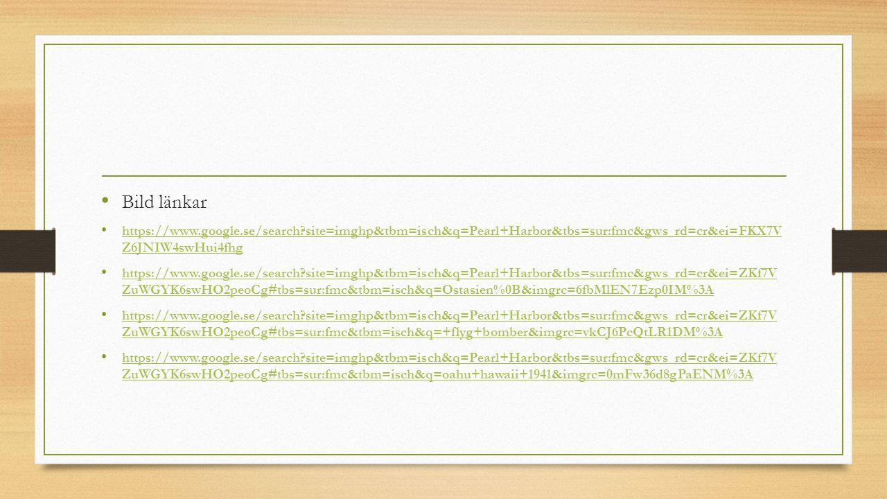 Bild länkar https://www.google.se/search site=imghp&tbm=isch&q=Pearl+Harbor&tbs=sur:fmc&gws_rd=cr&ei=FKX7V Z6JNIW4swHui4fhg.
