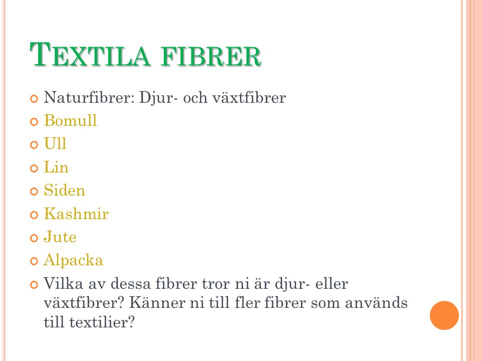 Textila fibrer Naturfibrer: Djur- och växtfibrer Bomull Ull Lin Siden