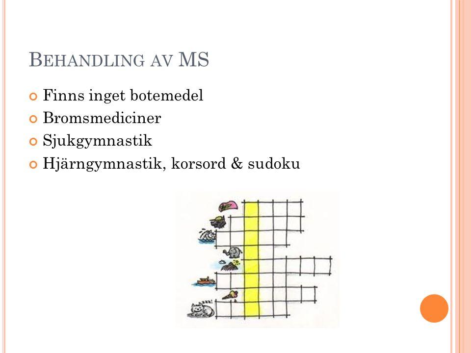 Behandling av MS Finns inget botemedel Bromsmediciner Sjukgymnastik