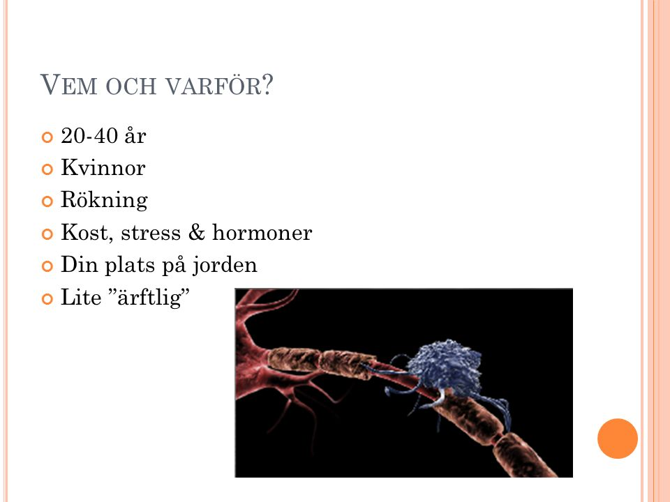Vem och varför 20-40 år Kvinnor Rökning Kost, stress & hormoner