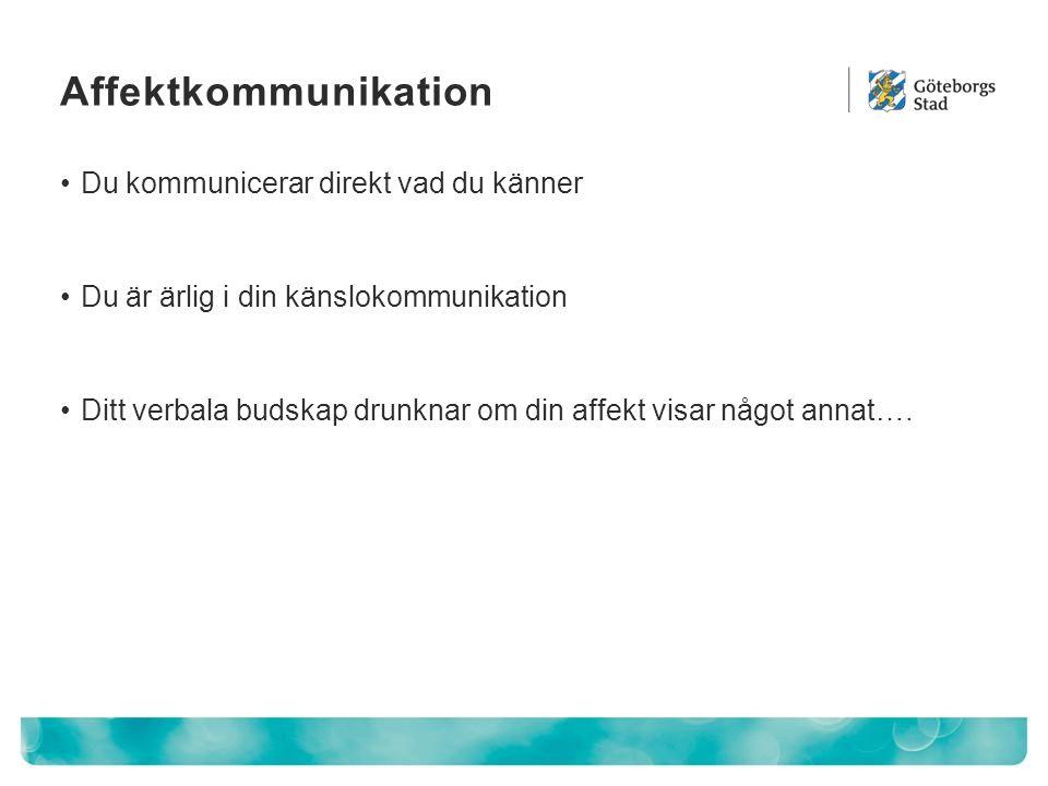 Affektkommunikation Du kommunicerar direkt vad du känner
