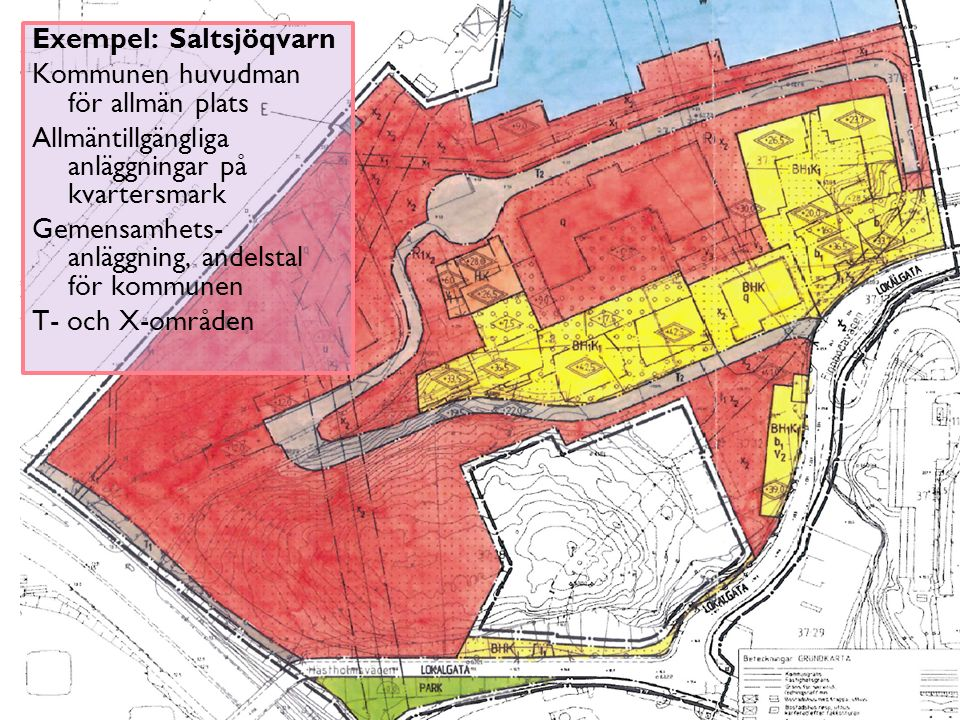 Exempel: Saltsjöqvarn Kommunen huvudman för allmän plats Allmäntillgängliga anläggningar på kvartersmark Gemensamhets-anläggning, andelstal för kommunen T- och X-områden