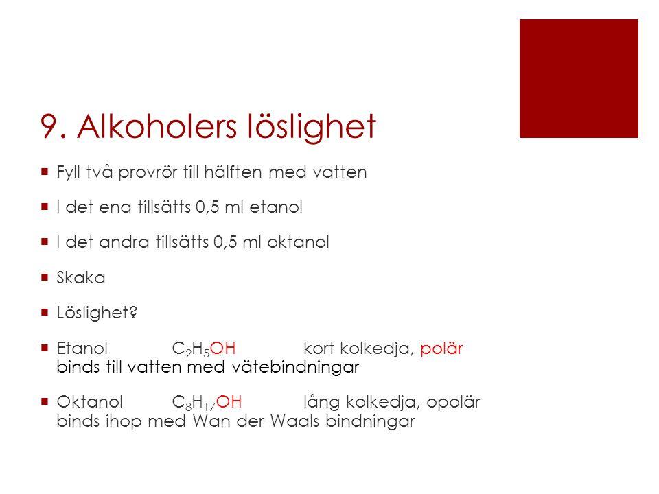 9. Alkoholers löslighet Fyll två provrör till hälften med vatten