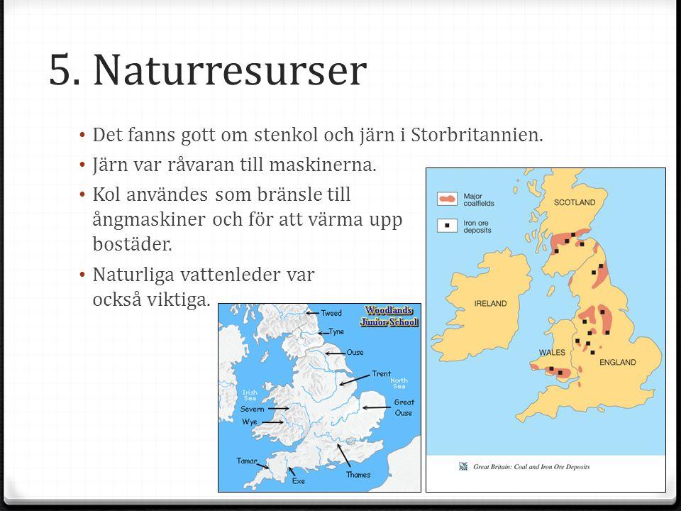 5. Naturresurser Det fanns gott om stenkol och järn i Storbritannien.