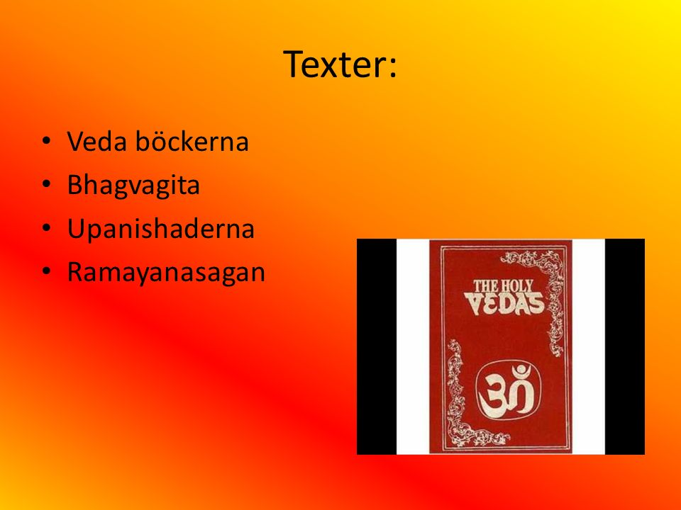 Texter: Veda böckerna Bhagvagita Upanishaderna Ramayanasagan
