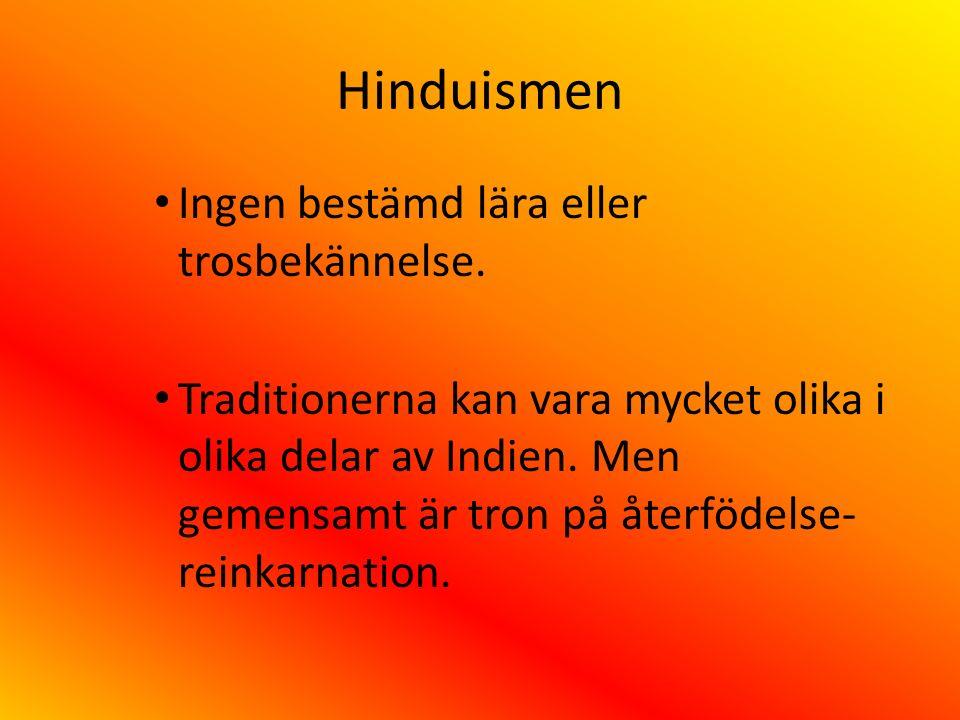 Hinduismen Ingen bestämd lära eller trosbekännelse.