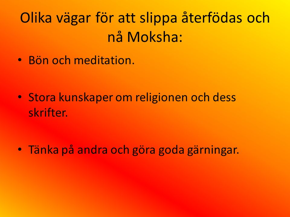 Olika vägar för att slippa återfödas och nå Moksha: