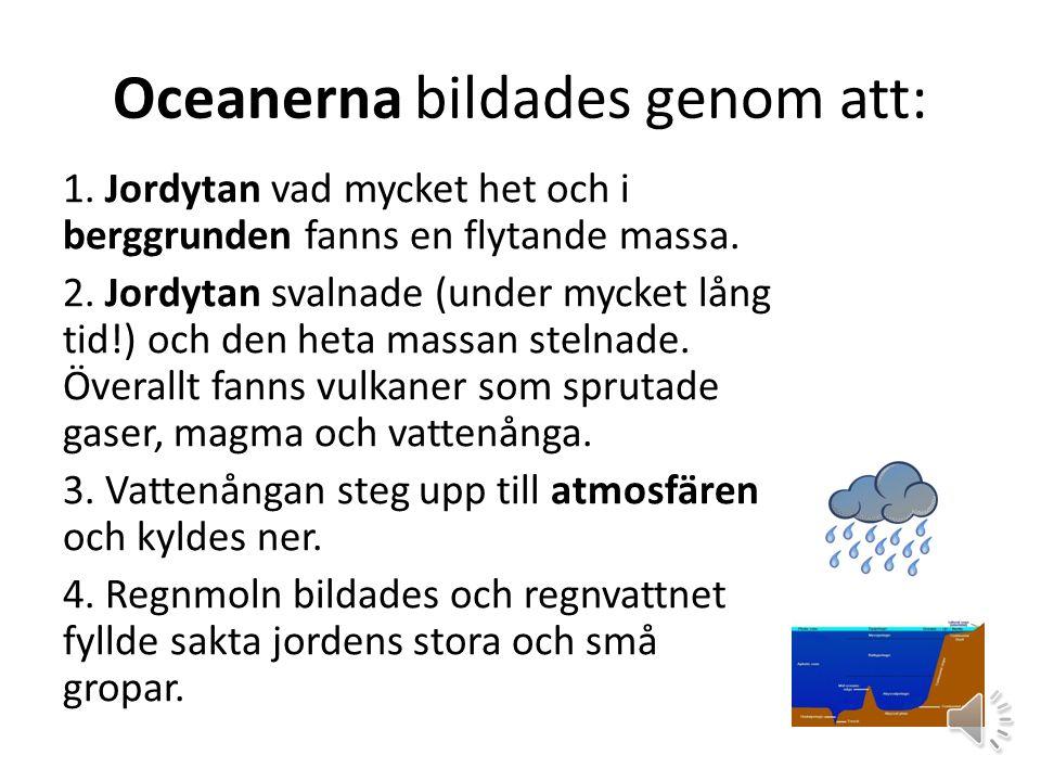 Oceanerna bildades genom att: