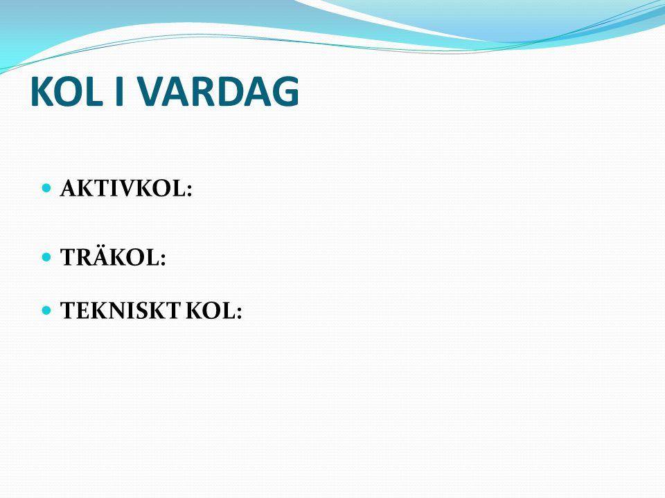 KOL I VARDAG AKTIVKOL: TRÄKOL: TEKNISKT KOL: