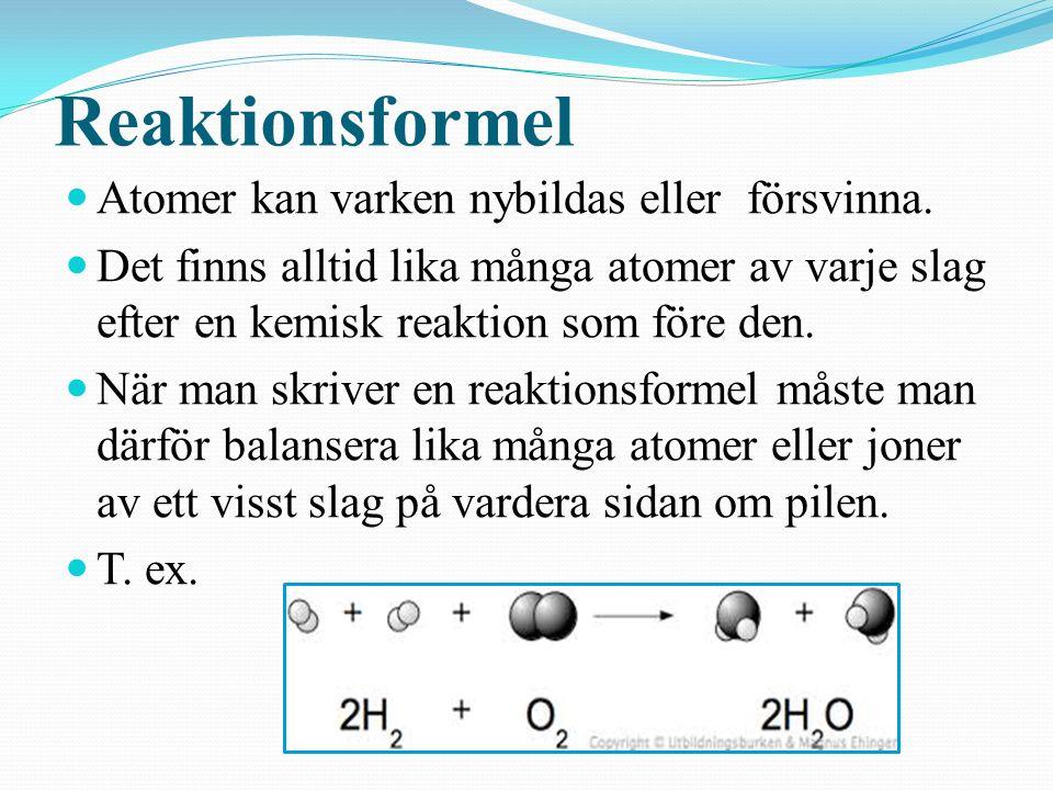 Reaktionsformel Atomer kan varken nybildas eller försvinna.