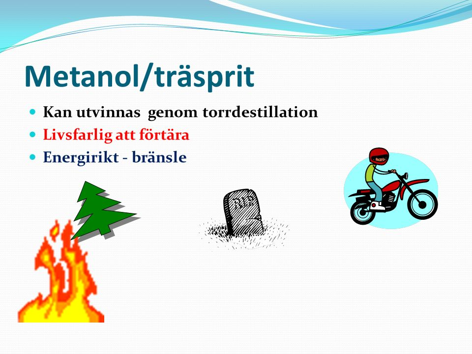 Metanol/träsprit Kan utvinnas genom torrdestillation