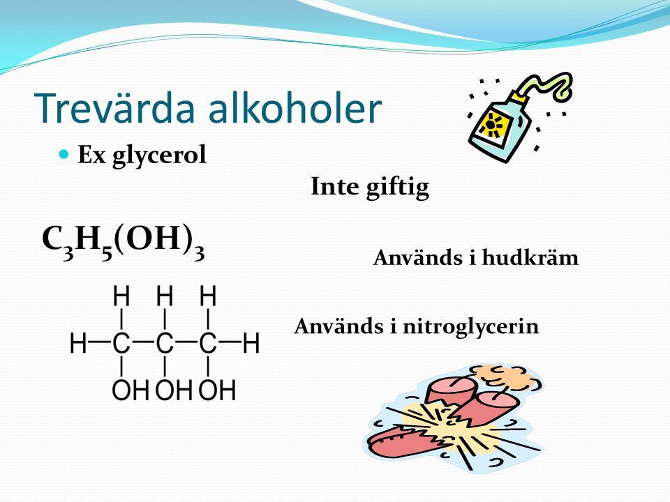 Trevärda alkoholer C3H5(OH)3 Ex glycerol Inte giftig Används i hudkräm