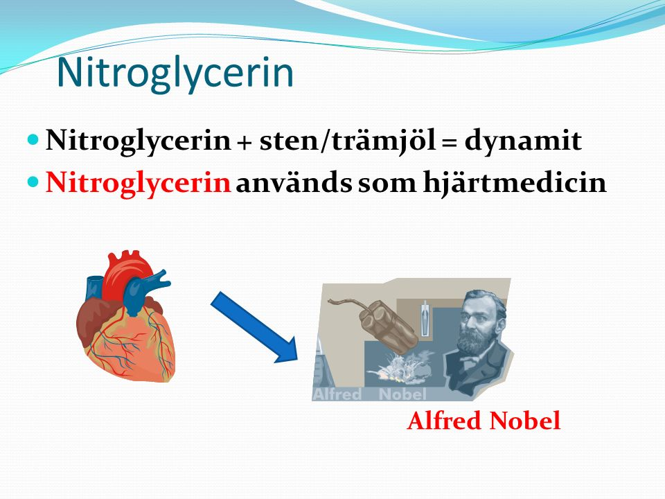 Nitroglycerin Nitroglycerin + sten/trämjöl = dynamit