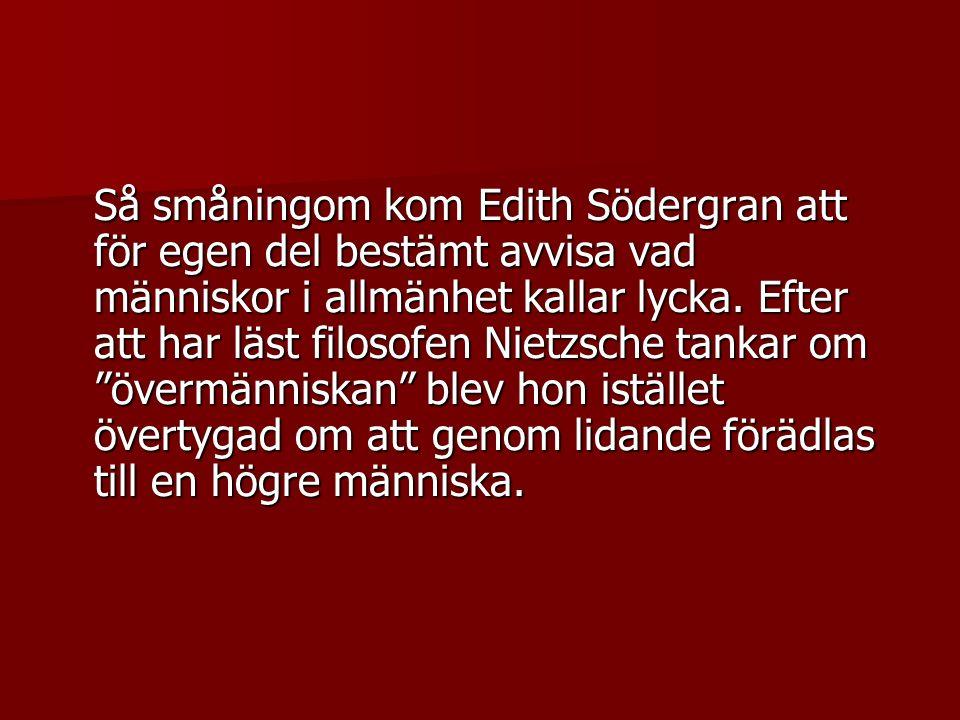 Så småningom kom Edith Södergran att för egen del bestämt avvisa vad människor i allmänhet kallar lycka.