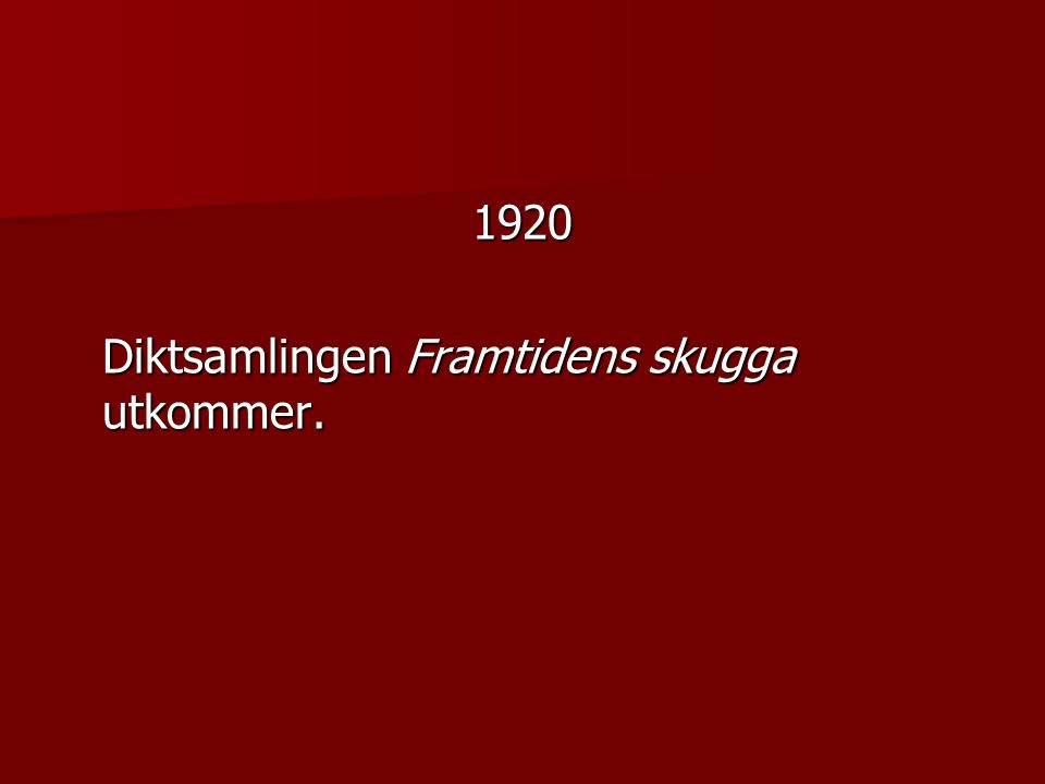 1920 Diktsamlingen Framtidens skugga utkommer.
