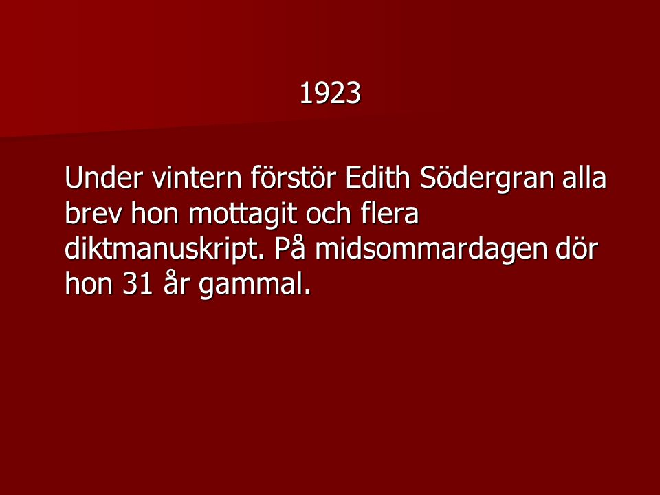1923 Under vintern förstör Edith Södergran alla brev hon mottagit och flera diktmanuskript.