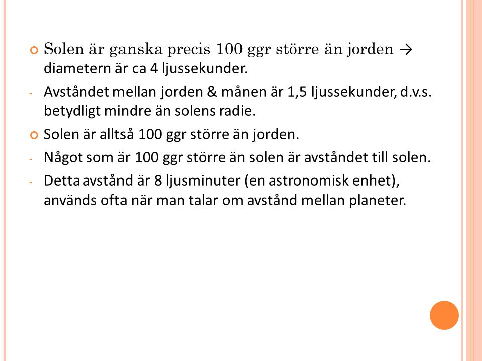 Solen är ganska precis 100 ggr större än jorden → diametern är ca 4 ljussekunder.