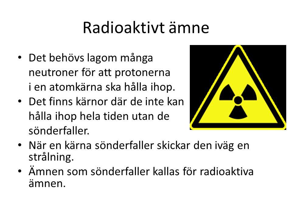 Radioaktivt ämne Det behövs lagom många neutroner för att protonerna