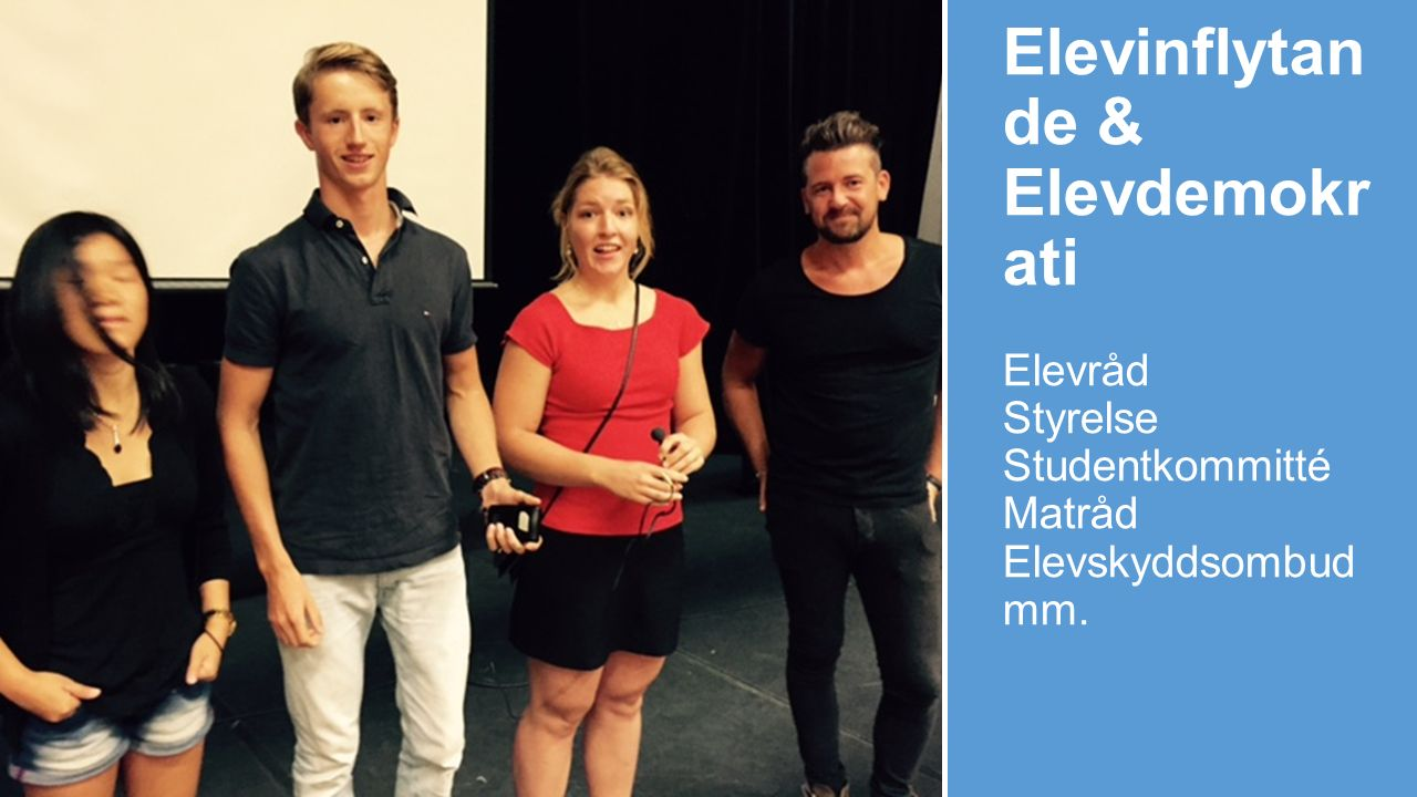 Elevinflytande & Elevdemokrati Elevråd Styrelse Studentkommitté Matråd Elevskyddsombud mm.