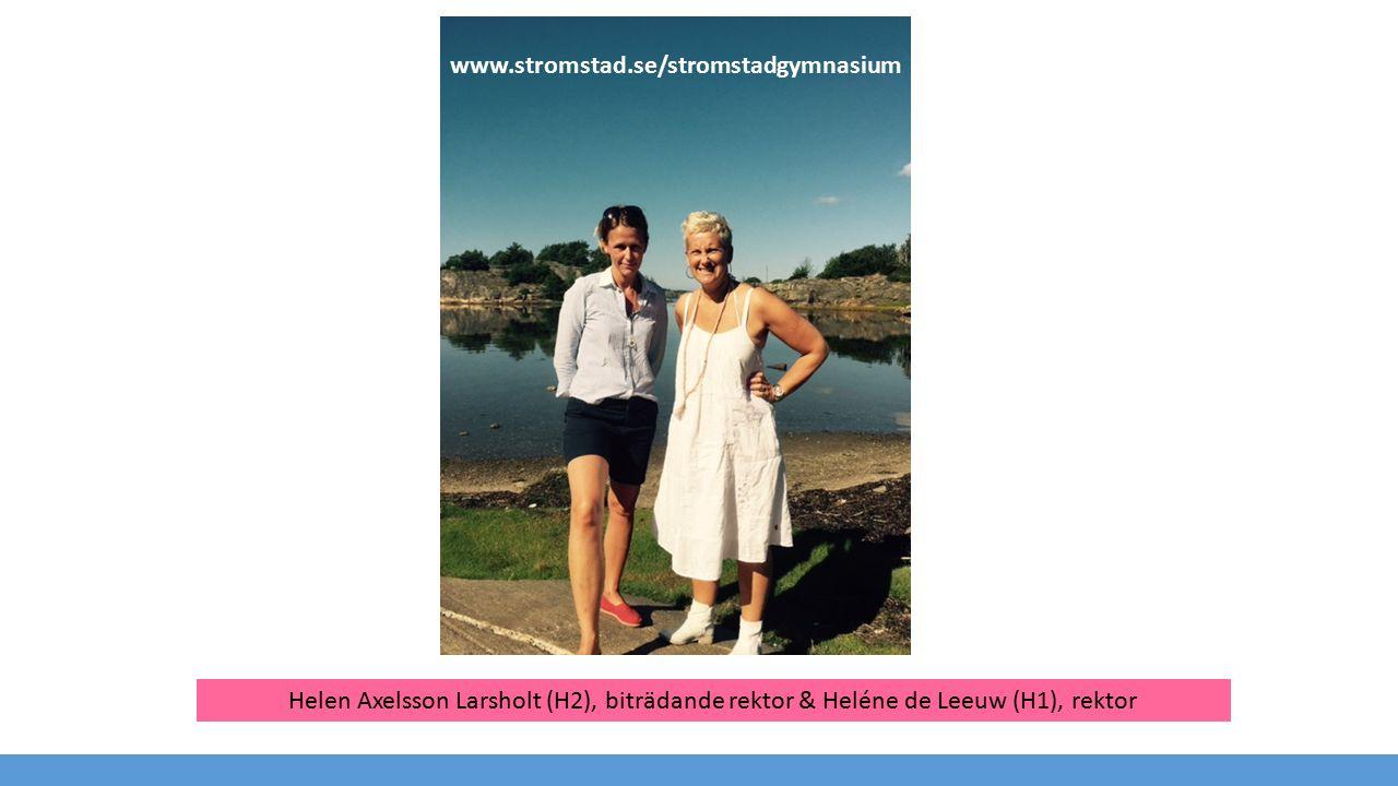 www.stromstad.se/stromstadgymnasium Helen Axelsson Larsholt (H2), biträdande rektor & Heléne de Leeuw (H1), rektor.