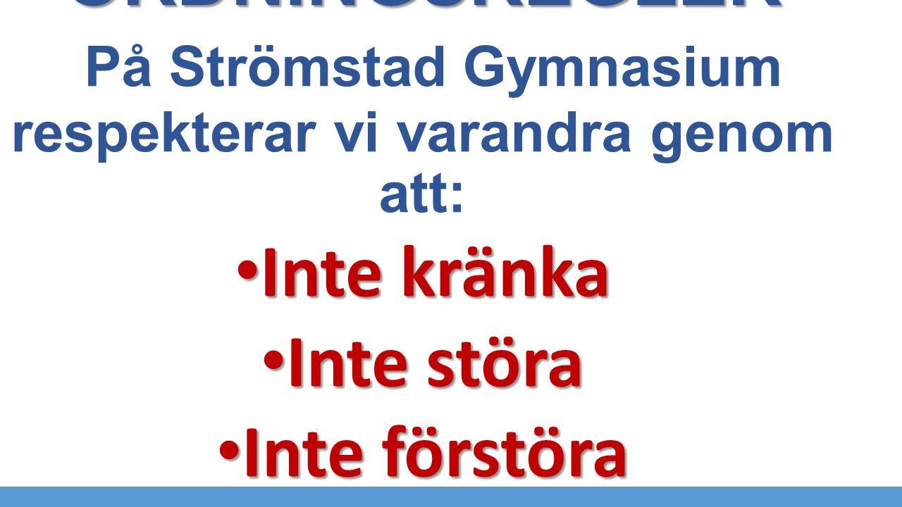 ORDNINGSREGLER På Strömstad Gymnasium respekterar vi varandra genom att:
