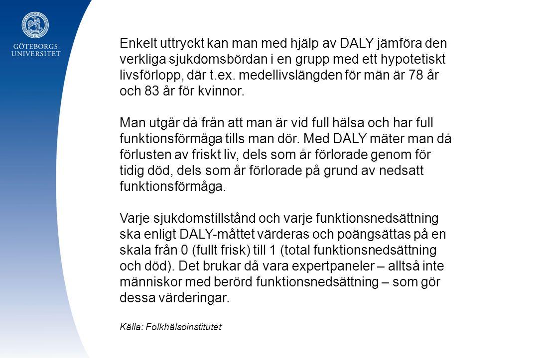 Enkelt uttryckt kan man med hjälp av DALY jämföra den verkliga sjukdomsbördan i en grupp med ett hypotetiskt livsförlopp, där t.ex. medellivslängden för män är 78 år och 83 år för kvinnor.