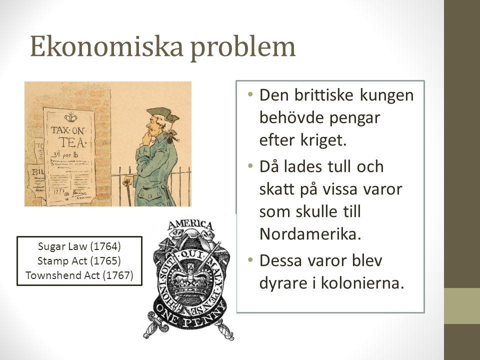 Ekonomiska problem Den brittiske kungen behövde pengar efter kriget.