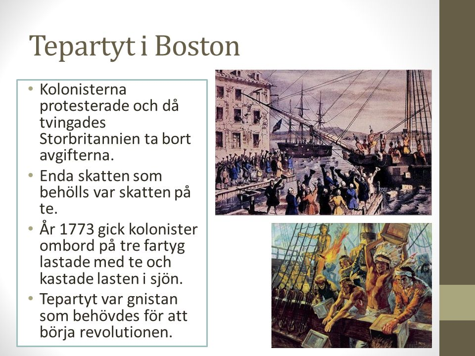 Tepartyt i Boston Kolonisterna protesterade och då tvingades Storbritannien ta bort avgifterna. Enda skatten som behölls var skatten på te.