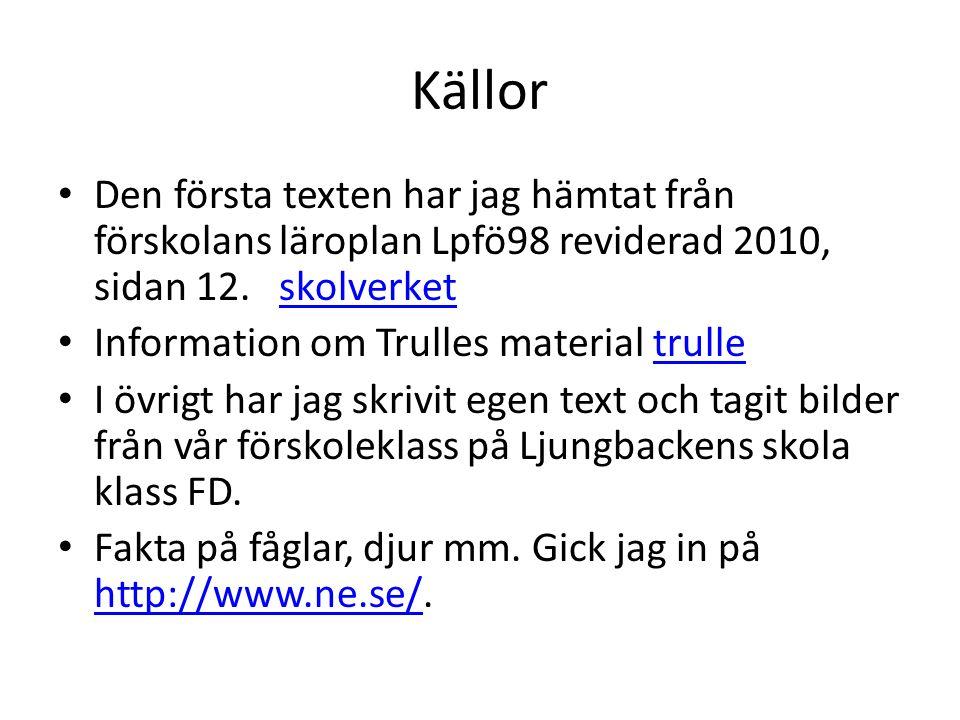 Källor Den första texten har jag hämtat från förskolans läroplan Lpfö98 reviderad 2010, sidan 12. skolverket.