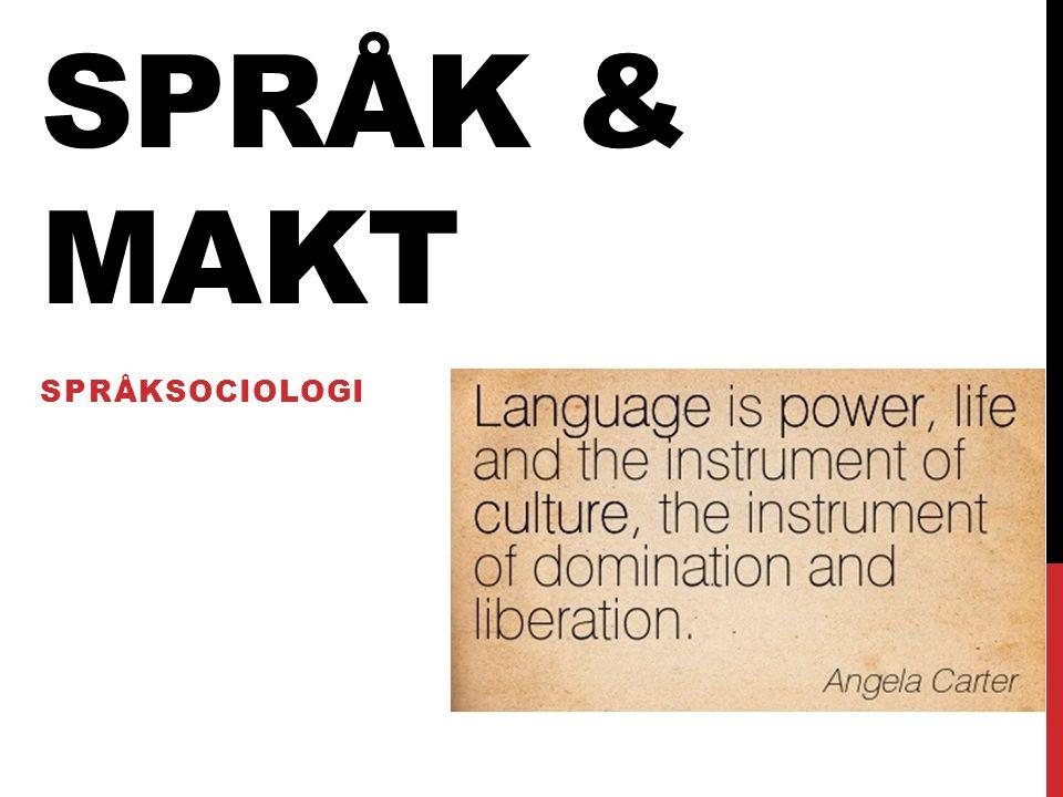 SPRÅK & MAKT SPRÅKSOCIOLOGI