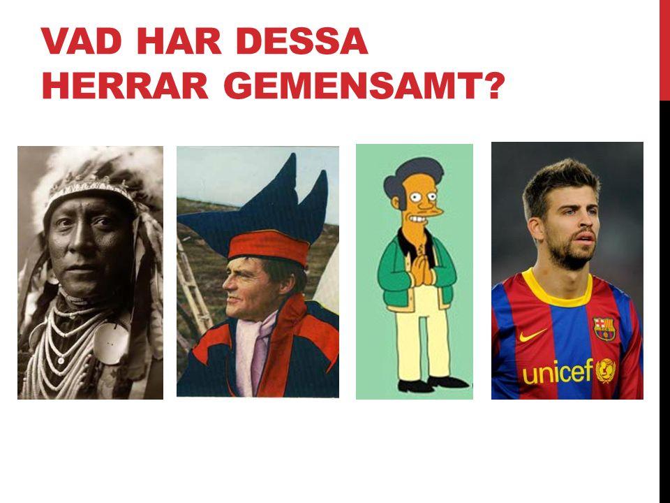 VAD HAR DESSA HERRAR GEMENSAMT
