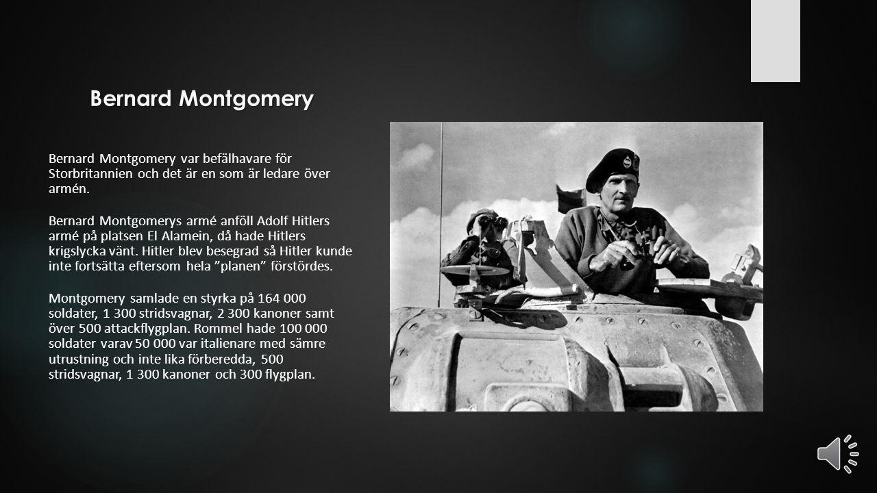 Bernard Montgomery Bernard Montgomery var befälhavare för Storbritannien och det är en som är ledare över armén.