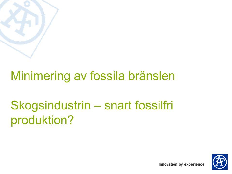 Minimering av fossila bränslen Skogsindustrin – snart fossilfri produktion