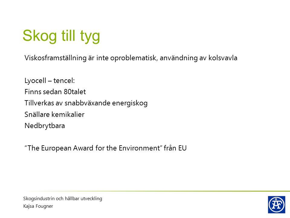 Skog till tyg Viskosframställning är inte oproblematisk, användning av kolsvavla. Lyocell – tencel: