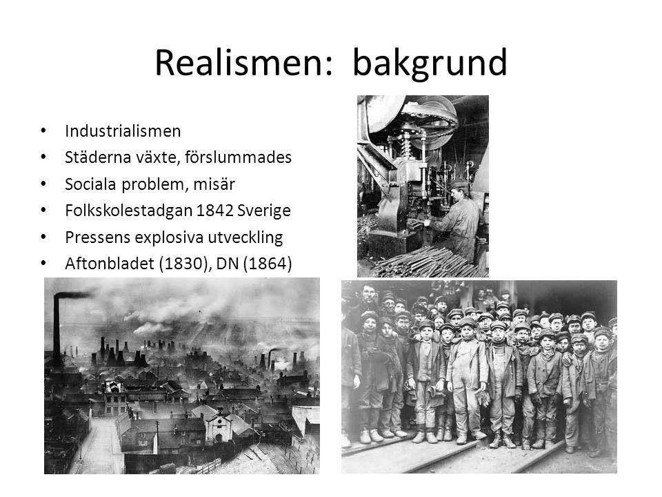 Realismen: bakgrund Industrialismen Städerna växte, förslummades