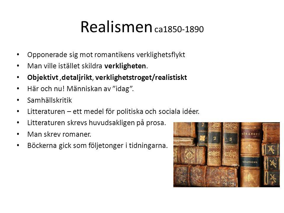 Realismen ca1850-1890 Opponerade sig mot romantikens verklighetsflykt