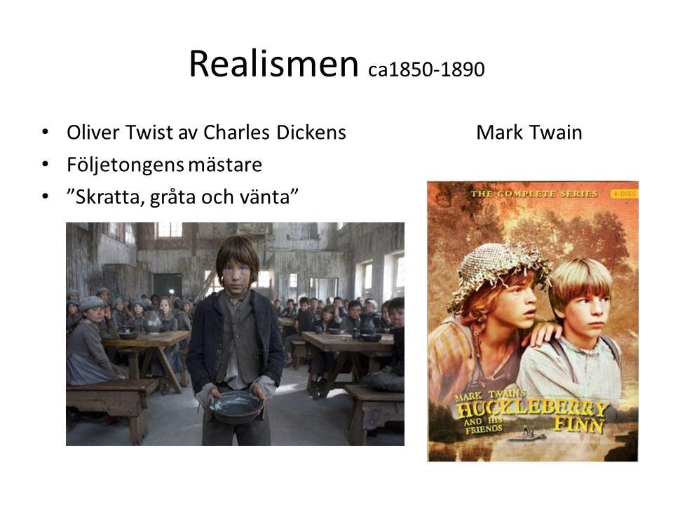 Realismen ca1850-1890 Oliver Twist av Charles Dickens Mark Twain