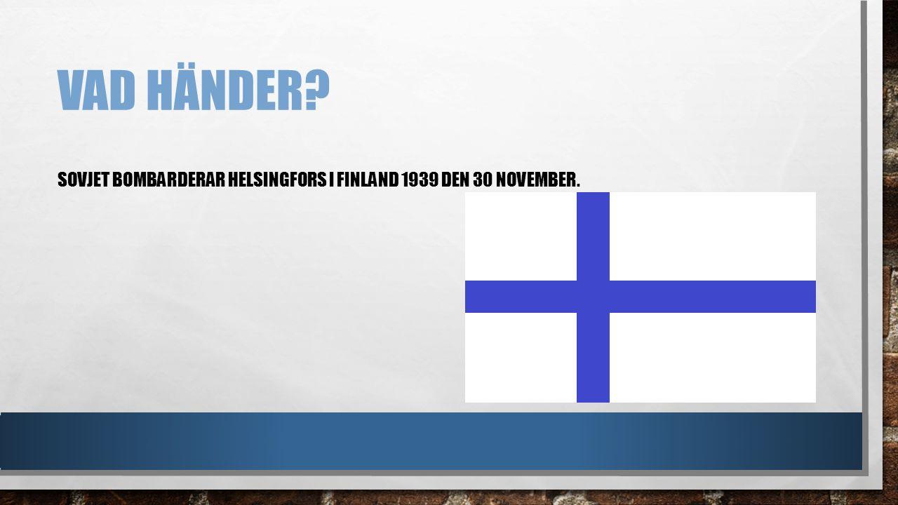 Vad händer Sovjet bombarderar Helsingfors i Finland 1939 den 30 november.