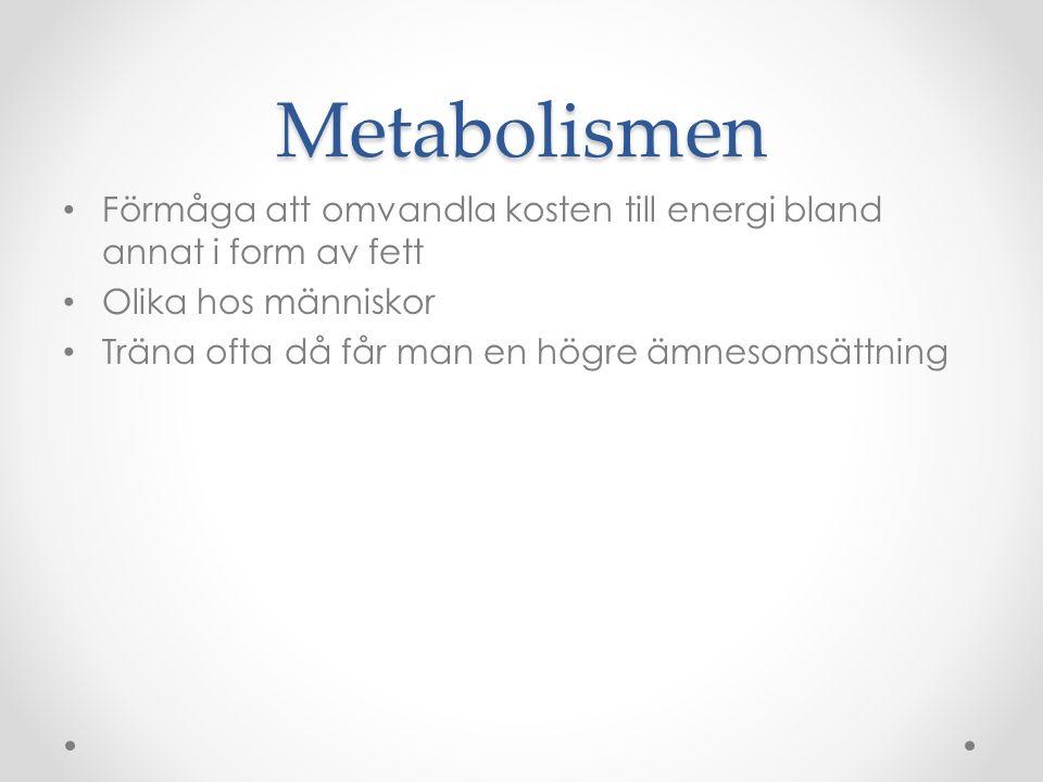 Metabolismen Förmåga att omvandla kosten till energi bland annat i form av fett. Olika hos människor.