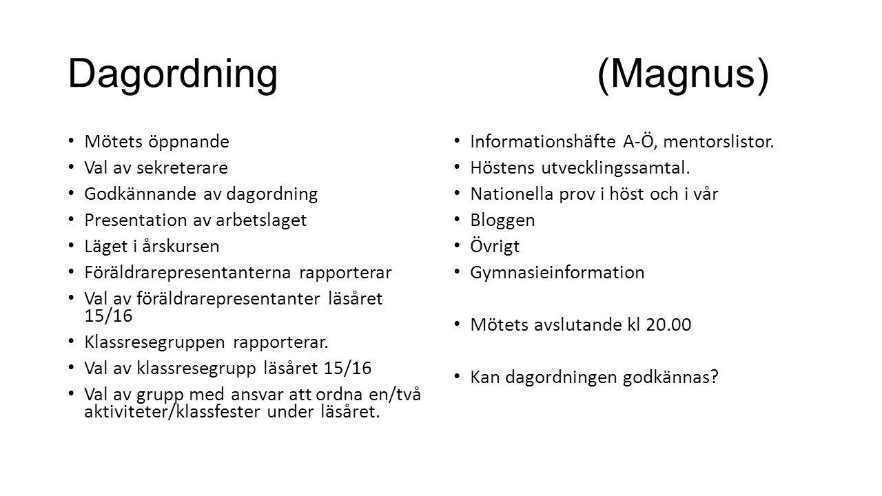 Dagordning (Magnus) Mötets öppnande Val av sekreterare