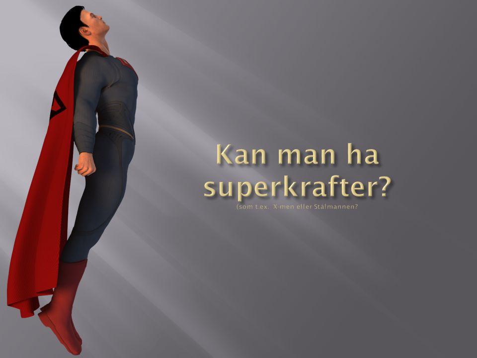 Kan man ha superkrafter (som t.ex. X-men eller Stålmannen