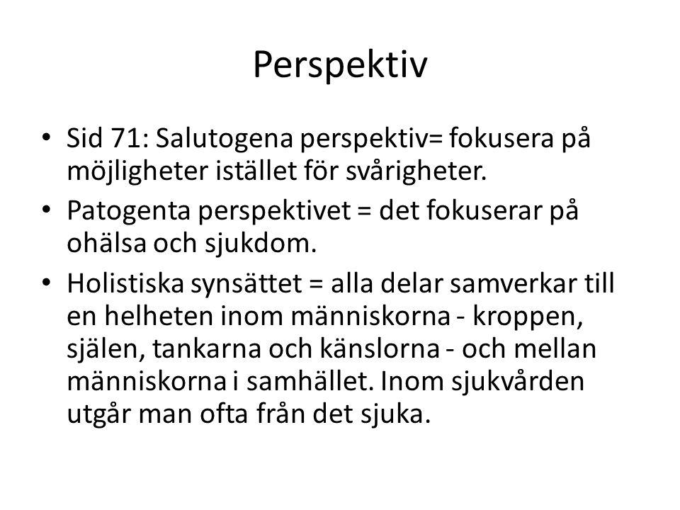 Perspektiv Sid 71: Salutogena perspektiv= fokusera på möjligheter istället för svårigheter.